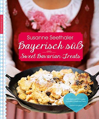 Bayerisch süß: Sweet Bavarian Treats: Sweet Bavarian Treats - Mit weihnachtsbackteil - Deutsch/Englisch