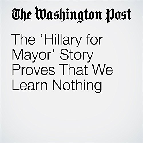 The 'Hillary for Mayor' Story Proves That We Learn Nothing copertina
