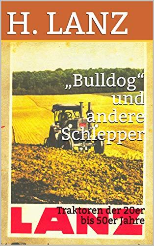 """""""Bulldog"""" und andere Schlepper : Traktoren der 20er bis 50er Jahre"""