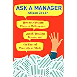 Ask a Manager: How to Navigate Clueless Colleagues, Lunch-Stealing Bosses, and the Rest of Your Life at Work (English Edition)