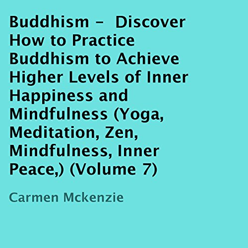 Buddhism: Discover How to Practice Buddhism to Achieve Higher Levels of Inner Happiness and Mindfulness audiobook cover art
