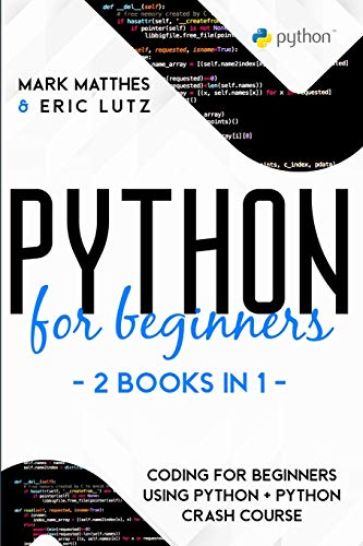 Python for Beginners: 2 Books in 1: Coding for Beginners Using Python + Python Crash Course