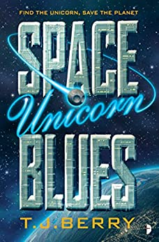 Space Unicorn Blues by [TJ Berry]