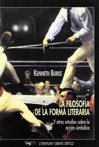 La filosofía de la forma literaria: Y otros estudios sobre la acción simbólica (Literatura y debate crítico)