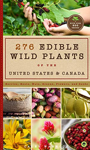 276 Edible Wild Plants of the United States and Canada: Berries, Roots, Nuts, Greens, Flowers, and Seeds in All or the Majority of the Us and Canada