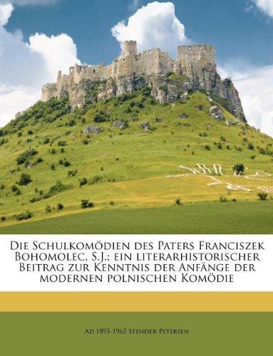Die Schulkomodien Des Paters Franciszek Bohomolec, S.J.; Ein Literarhistorischer Beitrag Zur Kenntnis Der Anfange Der Modernen Polnischen Komodie