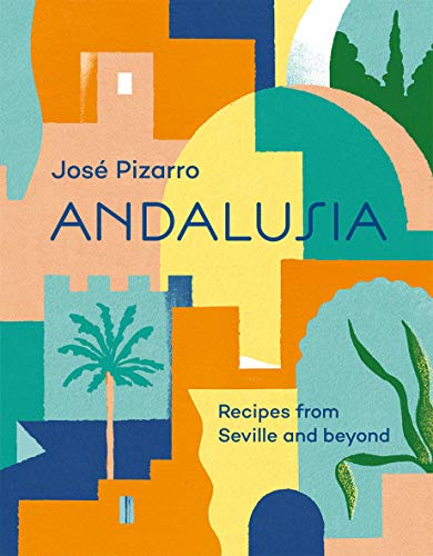 Andalusia. Recipes From Seville And Beyond