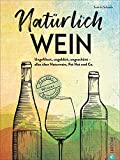Natürlich Wein!: Ungefiltert, ungeklärt, ungeschönt - alles über Naturwein, Pet Nat und Co. Winzer, Händler, Restaurants