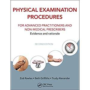 Physical Examination Procedures for Advanced Practitioners and Non-Medical Prescribers: Evidence and rationale, Second edition Kindle Edition