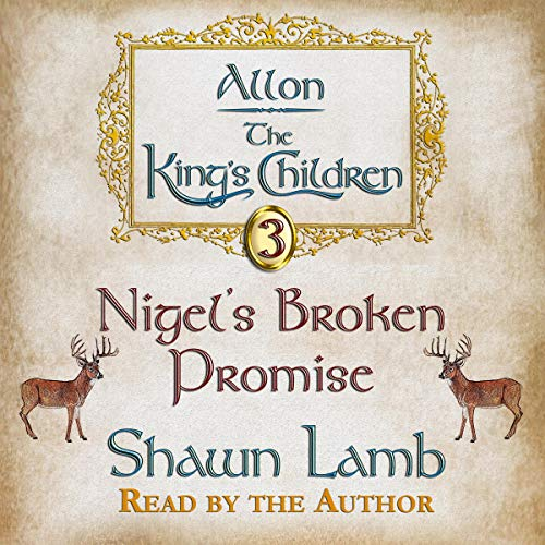 The King's Children, Volume 3 - Nigel's Broken Promise Audiobook By Shawn Lamb cover art