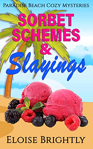 Sorbet, Schemes, & Slayings: Paradise Beach Cozy Mystery by [Eloise Brightly]