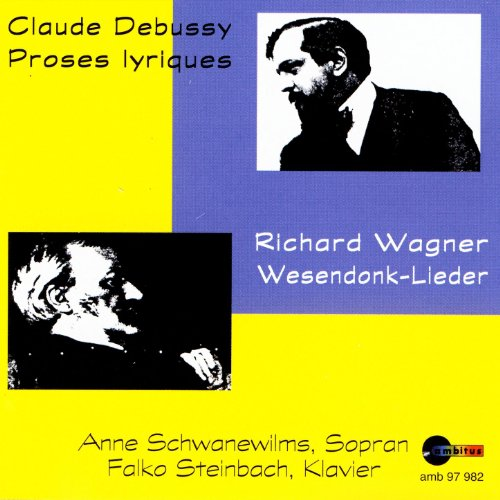 Claude Debussy, Proses Lyriques/Richard Wagner, Wesendonk-Lieder Anne Schwanewilms, soprano/Falko Steinbach, piano