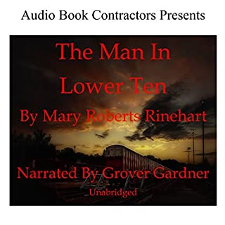 The Man in Lower Ten                   By:                                                                                                                                 Mary Roberts Rinehart                               Narrated by:                                                                                                                                 Grover Gardner                      Length: 5 hrs and 43 mins     8 ratings     Overall 3.6