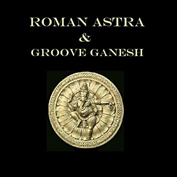 Roman Astra & Groove Ganesh