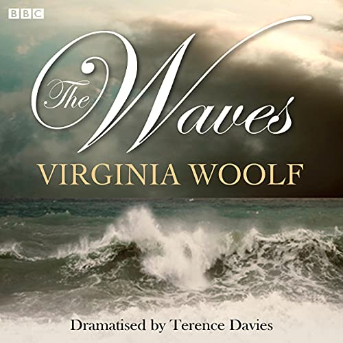 The Waves (Dramatised) Audiobook By Virginia Woolf, Terence Davies (dramatisation) cover art