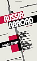 Russia Abroad: A Cultural History of the Russian Emigration, 1919-1939 by Marc Raeff(1990-04-19)