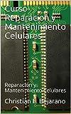 Curso Reparacion y Mantenimiento Celulares: Reparacion y Mantenimiento Celulares (Curso Reparacion Celulares nº 1)