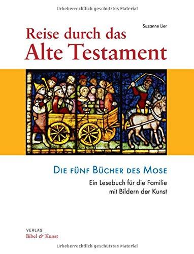 Reise durch das Alte Testament. Die Fünf Bücher des Mose. Ein Lesebuch für die Familie mit Bildern der Kunst