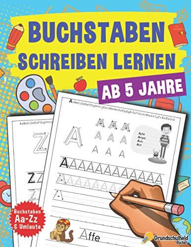 Buchstaben Schreiben Lernen: Vorschule Übungshefte Ab 5 Jahre Für Junge Und Mädchen, Auch Für Kindergarten Und Grundschule, Perfekt zum Üben