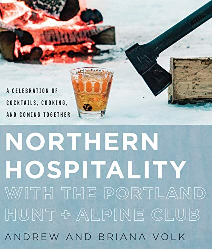 Northern Hospitality with The Portland Hunt + Alpine Club: A Celebration of Cocktails, Cooking, and Coming Together (English Edition)