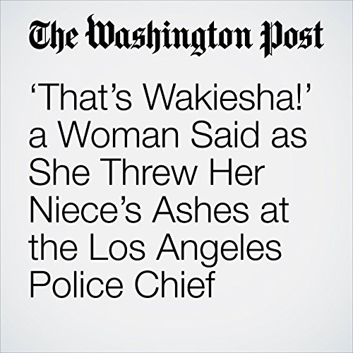 'That's Wakiesha!' a Woman Said as She Threw Her Niece's Ashes at the Los Angeles Police Chief copertina