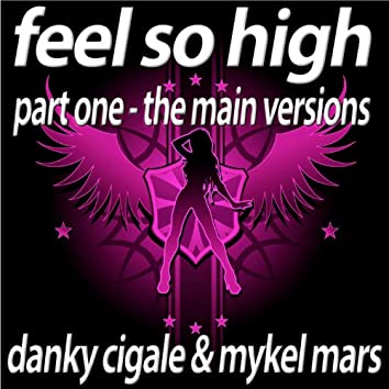 Feel So High (Part 1 the Main Versions)