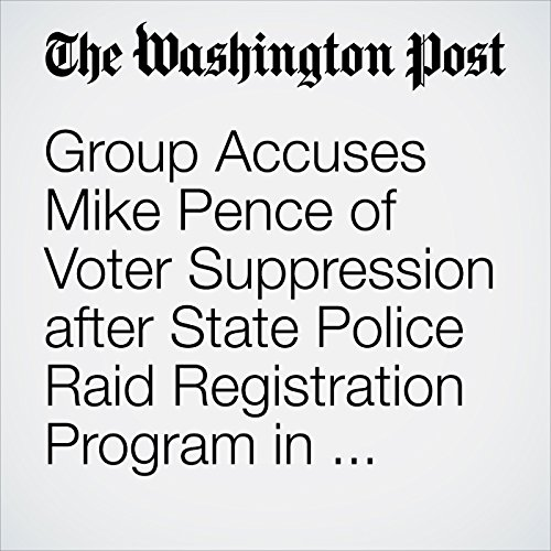 Group Accuses Mike Pence of Voter Suppression after State Police Raid Registration Program in Indiana audiobook cover art