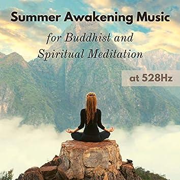 Summer Awakening Music for Buddhist and Spiritual Meditation at 528Hz