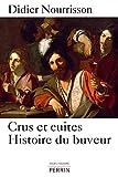 Crus et cuites, Histoire du buveur (POUR HISTOIRE) (French Edition)