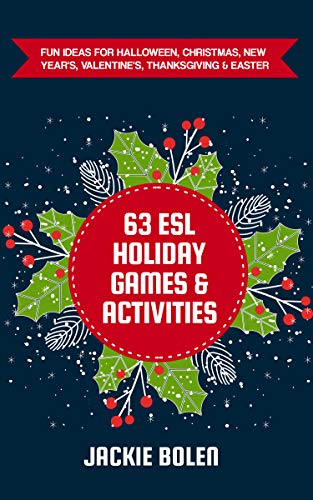 63 ESL Holiday Games & Activities: Fun Ideas for Halloween, Christmas, New Year's, Valentine's,...