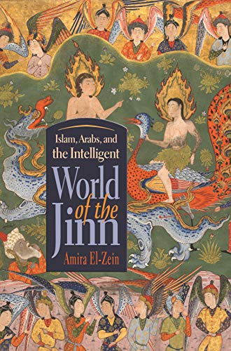 Islam, Arabs, and the Intelligent World of the Jinn (Contemporary Issues in the Middle East)
