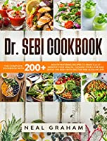Dr. Sebi Cookbook: 200+ Mouth Watering Recipes to Cleanse Your Liver, Detox the Body and Drastically Improve Your Health through the Dr. Sebi's Alkaline Diet