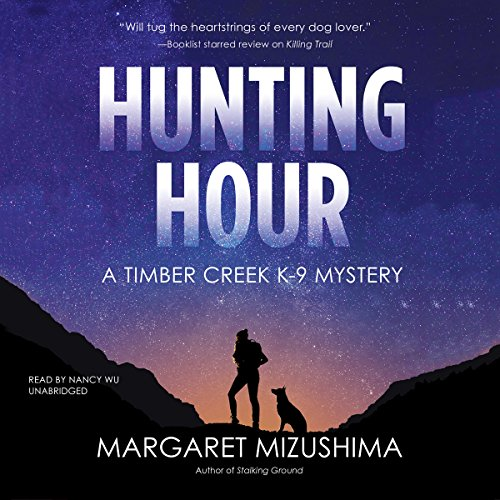 Hunting Hour     A Timber Creek K-9 Mystery              By:                                                                                                                                 Margaret Mizushima                               Narrated by:                                                                                                                                 Nancy Wu                      Length: 9 hrs and 54 mins     594 ratings     Overall 4.6