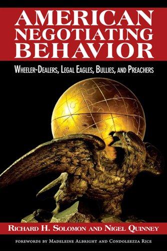 American Negotiating Behavior: Wheeler-Dealers, Legal Eagles, Bullies, and Preachers (Cross-Cultural Negotiation Series) (English Edition)
