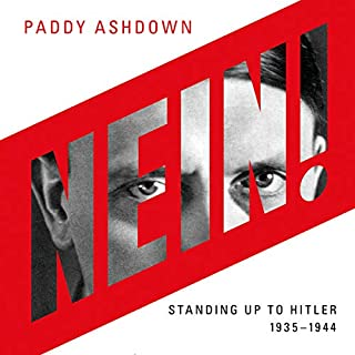 Nein!     Standing Up to Hitler 1935-1944              By:                                                                                                                                 Paddy Ashdown                               Narrated by:                                                                                                                                 Paddy Ashdown                      Length: 14 hrs and 12 mins     26 ratings     Overall 4.8