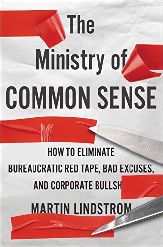 Compare Textbook Prices for The Ministry of Common Sense: How to Eliminate Bureaucratic Red Tape, Bad Excuses, and Corporate BS  ISBN 9780358272564 by Lindstrom, Martin,Goldsmith, Marshall