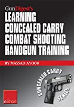 Gun Digest's Learning Combat Shooting Concealed Carry Handgun Training eShort: Learning defensive shooting & how to shoot under pressure may be the only ... you and death. (Concealed Carry eShorts)