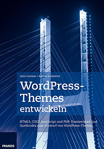 WordPress-Themes entwickeln: Struktur, Funktion und Aufbau verstehen und anwenden