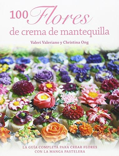 100 flores de crema de mantequilla: Guía completa para crear flores con la manga pastelera