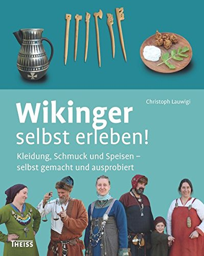 Wikinger selbst erleben!: Kleidung, Schmuck und Speisen - selbst gemacht und ausprobiert