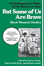 But Some Of Us Are Brave: All the Women Are White, All the Blacks Are Men: Black Women's Studies [Paperback] [1993] (Author) Gloria T. Hull, Patricia Bell Scott, Barbara Smith