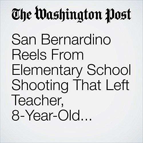 San Bernardino Reels From Elementary School Shooting That Left Teacher, 8-Year-Old Student Dead copertina