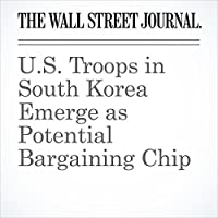 U.S. Troops in South Korea Emerge as Potential Bargaining Chip's image