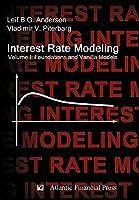 Interest Rate Modeling. Volume 1: Foundations and Vanilla Models by Leif B. G. Andersen Vladimir V. Piterbarg(2010-02-06)