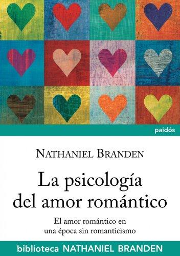 La psicología del amor romántico: El amor romántico en época sin romanticismo (Biblioteca Nathaniel Branden)
