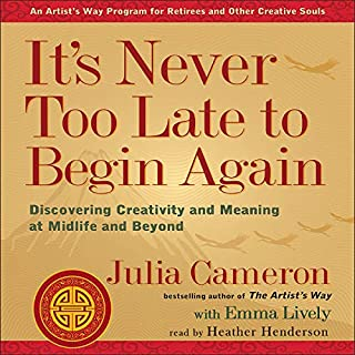 It's Never Too Late to Begin Again: Discovering Creativity and Meaning at Midlife and Beyond      Artist's Way              By:                                                                                                                                 Julia Cameron,                                                                                        Emma Lively                               Narrated by:                                                                                                                                 Heather Henderson                      Length: 10 hrs and 47 mins     9 ratings     Overall 3.9