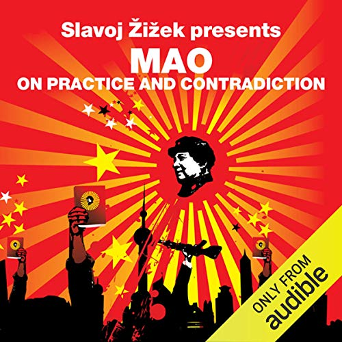 On Practice and Contradiction (Revolutions Series)     Slavoj Zizek presents Mao              Written by:                                                                                                                                 Mao Zedong,                                                                                        Slavoj Zizek                               Narrated by:                                                                                                                                 Matt Bates                      Length: 9 hrs and 2 mins     Not rated yet     Overall 0.0