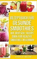 Rezeptbuch fuer gesunde Smoothies Auf Deutsch/ Recipe book for healthy smoothies In German