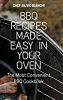 BBQ Recipes Made Easy in Your Oven: The Most Convenient BBQ Cookbook