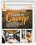 Made to Camp.: So gelingt der Aus- und Umbau von Campingbus, Wohnwagen und Co.